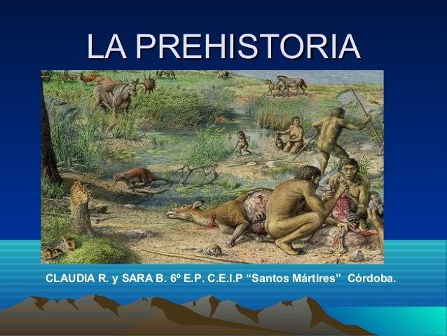 """LA PREHISTORIALA PREHISTORIA CLAUDIA R. y SARA B. 6º E.P. C.E.I.P """"Santos Mártires"""" Córdoba."""
