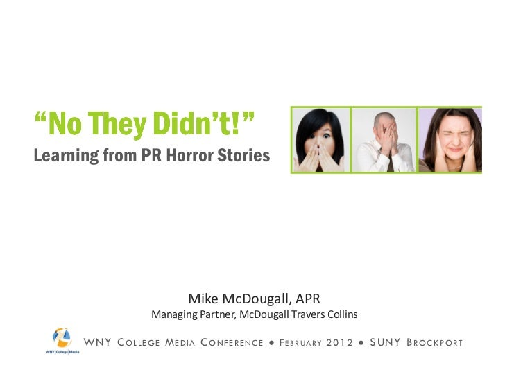 """No They Didn't!""Learning from PR Horror Stories                                  Mike McDougall, APR                     ..."