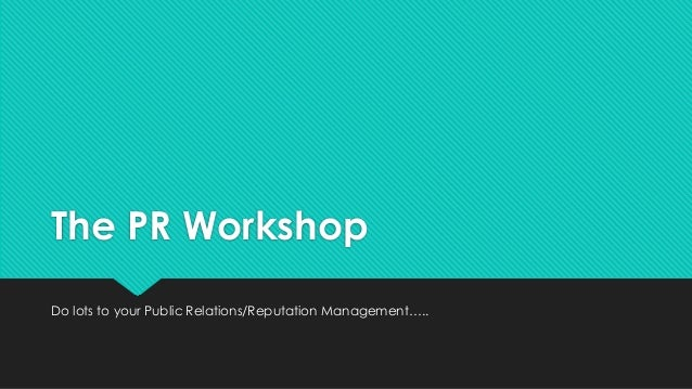The PR Workshop Do lots to your Public Relations/Reputation Management…..