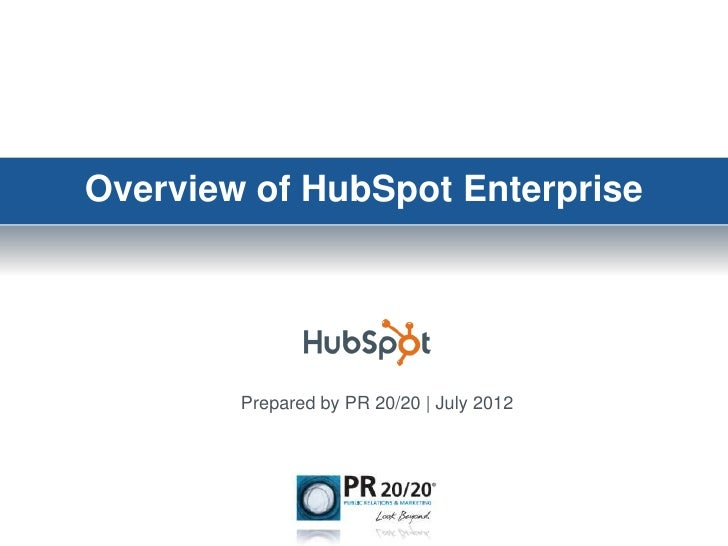 Overview of HubSpot Enterprise        Prepared by PR 20/20 | July 2012