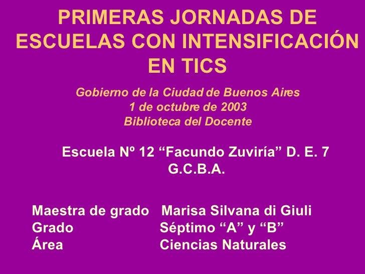 <ul><li>PRIMERAS JORNADAS DE ESCUELAS CON INTENSIFICACIÓN EN TICS </li></ul><ul><li>Gobierno de la Ciudad de Buenos Aires ...