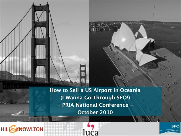 How to Sell a US Airport in Oceania (I Wanna Go Through SFO!) - PRIA National Conference - October 2010