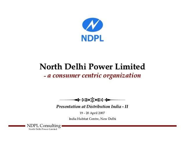 North Delhi Power Limited             – a consumer centric organization                        Presentation at Distributio...
