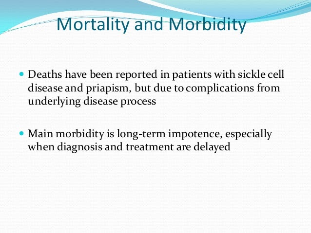 Mortality and Morbidity Deaths have been reported in patients with sickle celldisease and priapism, but due to complicati...