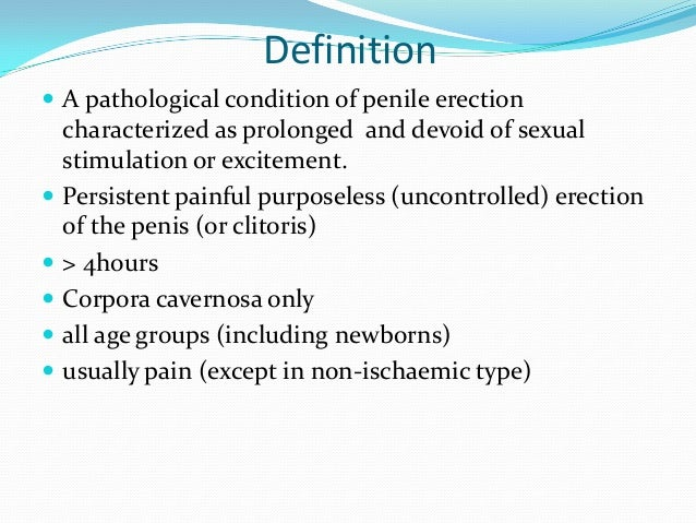 Definition A pathological condition of penile erectioncharacterized as prolonged and devoid of sexualstimulation or excit...