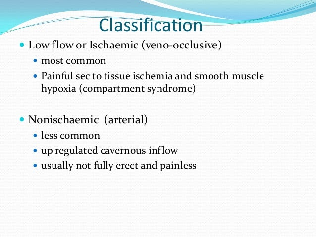 Classification Low flow or Ischaemic (veno-occlusive) most common Painful sec to tissue ischemia and smooth musclehypox...