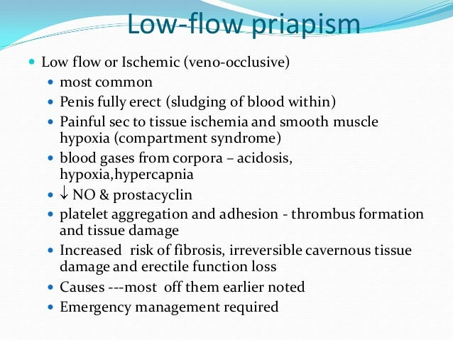 Low-flow priapism Low flow or Ischemic (veno-occlusive) most common Penis fully erect (sludging of blood within) Painf...