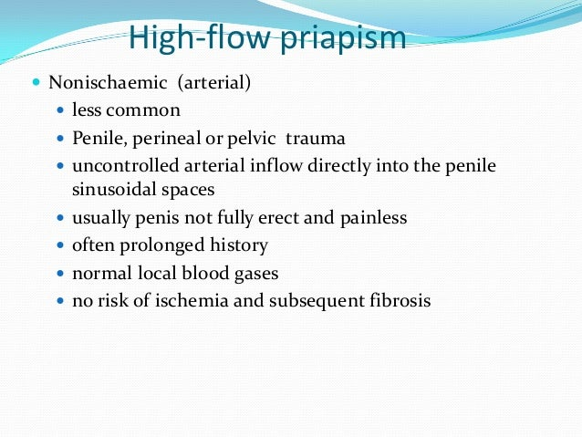 High-flow priapism Nonischaemic (arterial) less common Penile, perineal or pelvic trauma uncontrolled arterial inflow ...