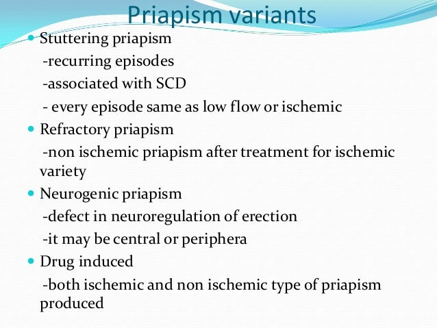 Priapism variants Stuttering priapism-recurring episodes-associated with SCD- every episode same as low flow or ischemic...