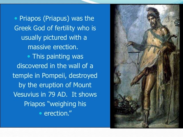  Priapos (Priapus) was theGreek God of fertility who isusually pictured with amassive erection. This painting wasdiscove...