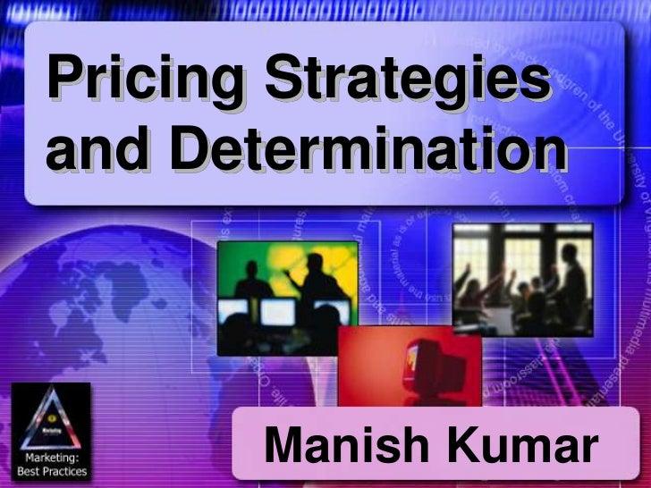 Pricing Strategiesand Determination       Manish Kumar