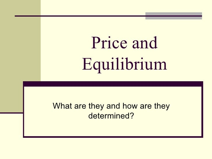 Price and Equilibrium What are they and how are they determined?