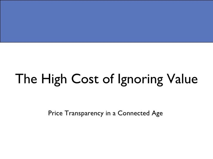 The High Cost of Ignoring Value Price Transparency in a Connected Age