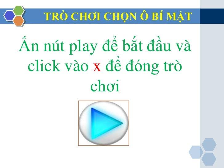 TRÒ CHƠI CHỌN Ô BÍ MẬTẤn nút play để bắt đầu và click vào x để đóng trò          chơi