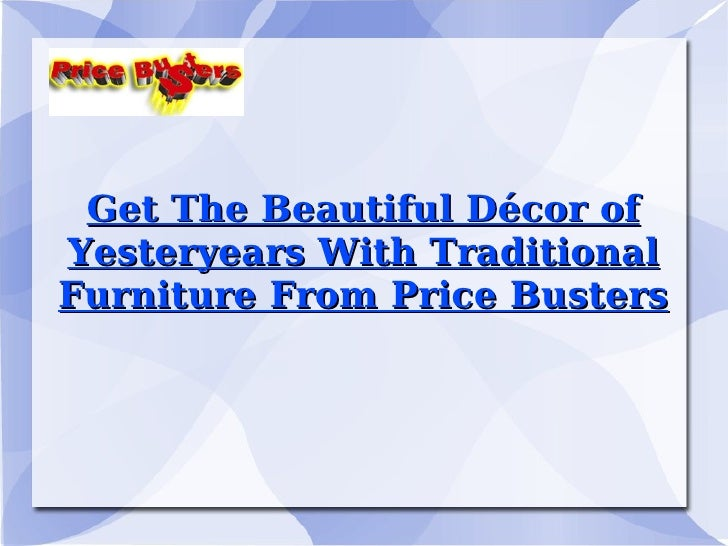 Get The Beautiful Décor of Yesteryears With Traditional Furniture From Price Busters