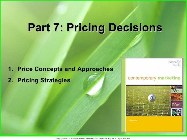Part 7: Pricing Decisions <ul><li>Price Concepts and Approaches </li></ul><ul><li>Pricing Strategies </li></ul>