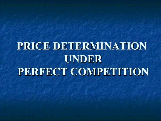 PRICE DETERMINATIONPRICE DETERMINATIONUNDERUNDERPERFECT COMPETITIONPERFECT COMPETITION