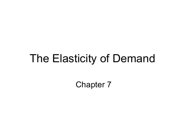 The Elasticity of Demand Chapter 7