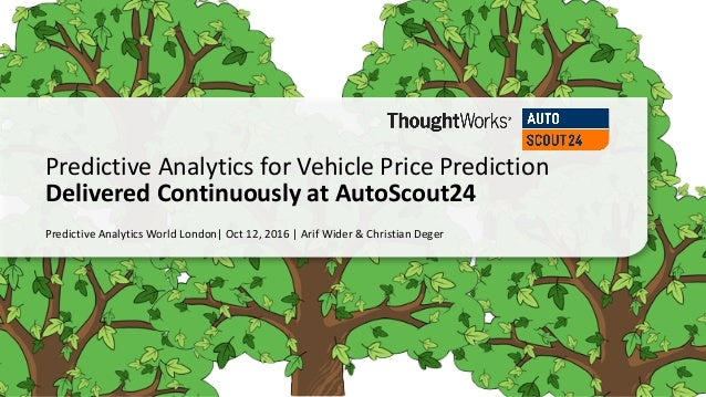 Predictive	Analytics	World	London|	Oct	12,	2016	|	Arif	Wider	&	Christian	Deger Predictive	Analytics	for	Vehicle	Price	Pred...