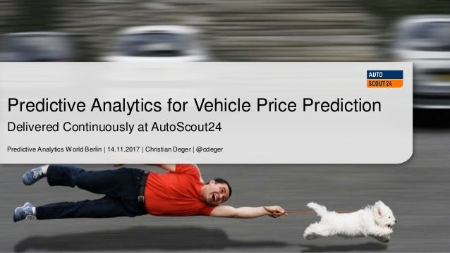 Predictive Analytics World Berlin | 14.11.2017 | Christian Deger | @cdeger Predictive Analytics for Vehicle Price Predicti...