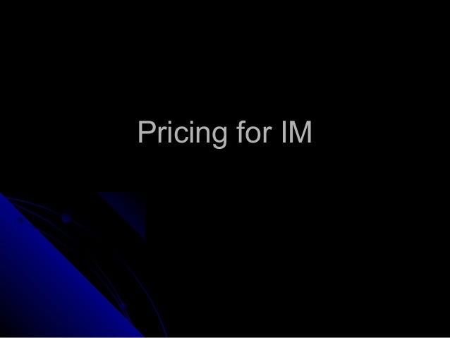 Pricing for IMPricing for IM