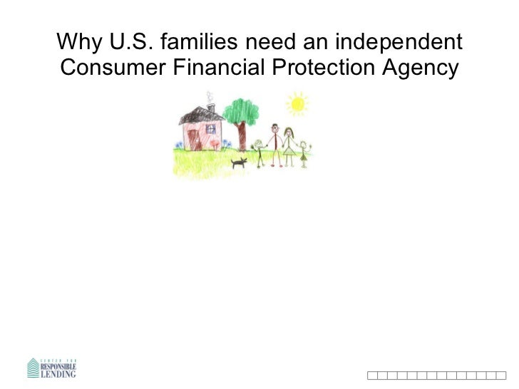 Why U.S. families need an  independent  Consumer Financial Protection Agency