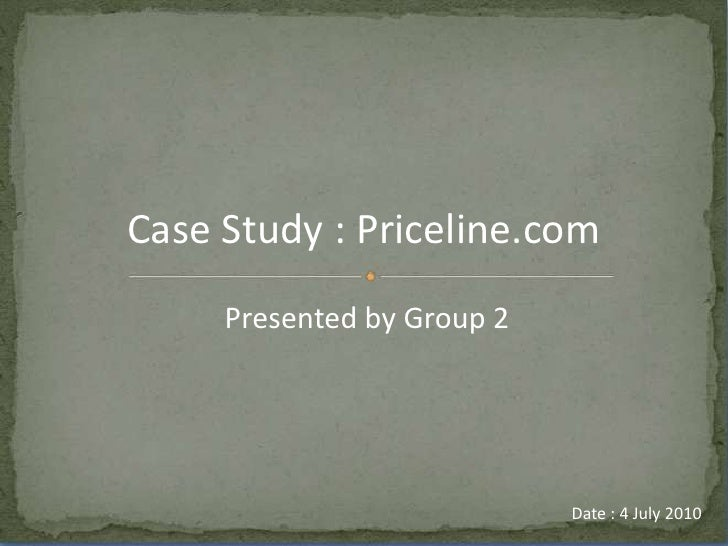 Presented by Group 2<br />Case Study : Priceline.com<br />Date : 4 July 2010<br />