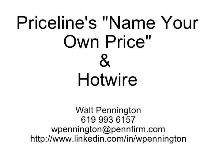 """Priceline's """"Name Your Own Price"""" & Hotwire Walt Pennington 619 993 6157 [email_address] http://www.linkedin.co..."""