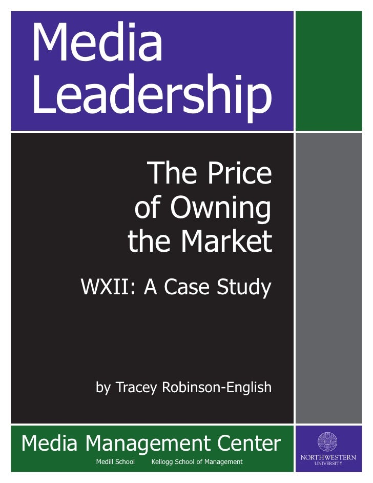 Media Leadership                   The Price                  of Owning                 the Market      WXII: A Case Study...