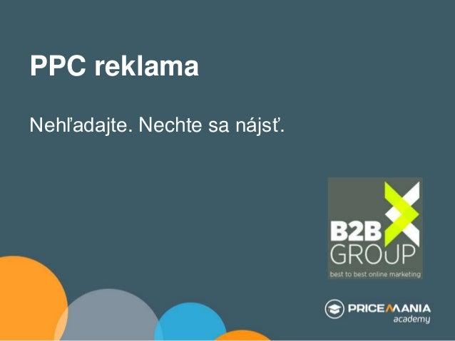 PPC reklama Nehľadajte. Nechte sa nájsť.