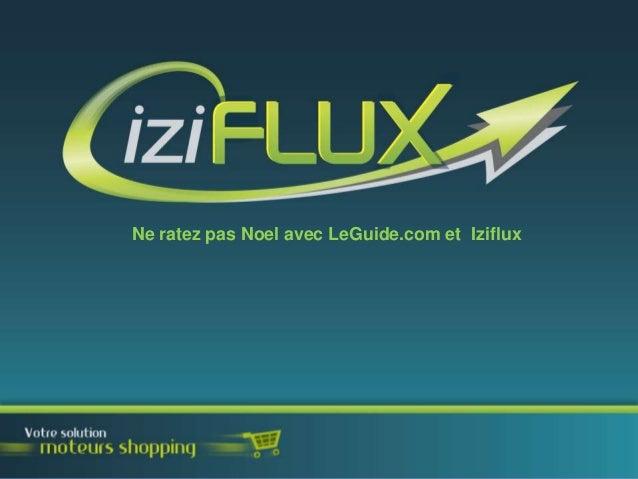 Ne ratez pas Noel avec LeGuide.com et Iziflux