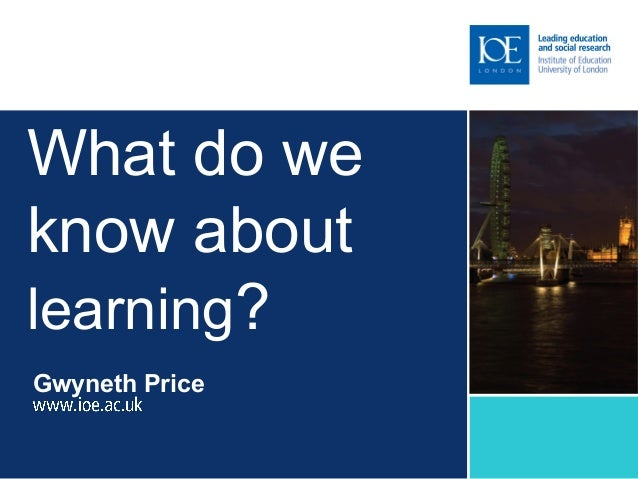 What do we know about learning? Gwyneth Price