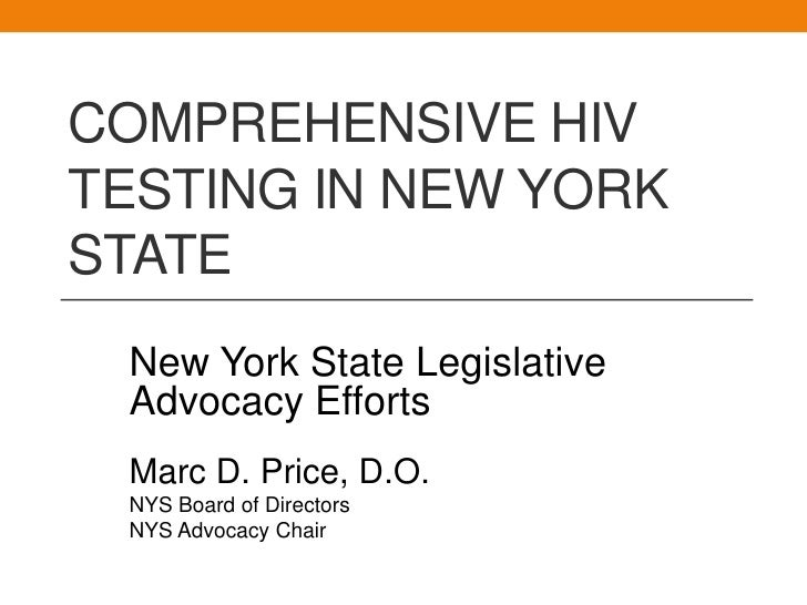COMPREHENSIVE HIVTESTING IN NEW YORKSTATE New York State Legislative Advocacy Efforts Marc D. Price, D.O. NYS Board of Dir...