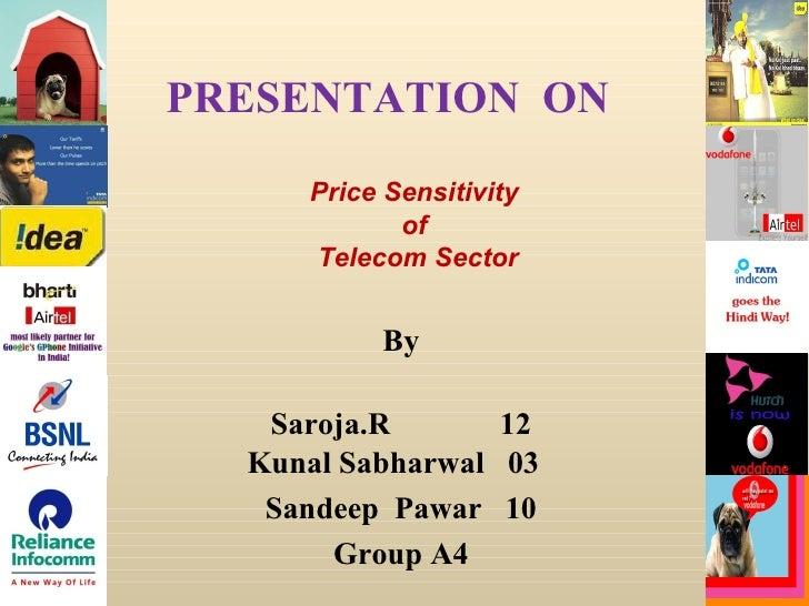By Saroja.R  12 Kunal Sabharwal  03  Sandeep  Pawar  10 Group A4 PRESENTATION  ON Price Sensitivity  of  Telecom Sector