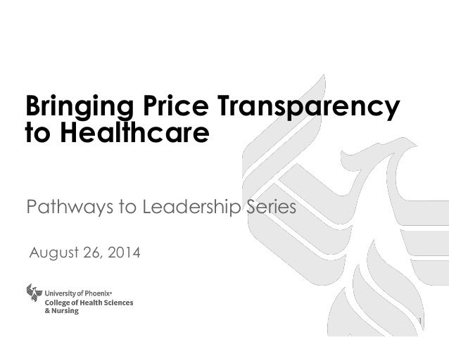 Bringing Price Transparency to Healthcare  Pathways to Leadership Series  August 26, 2014  1