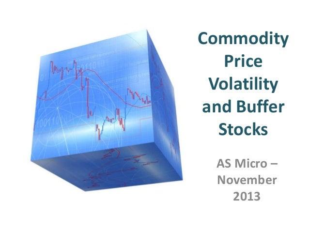 Commodity Price Volatility and Buffer Stocks AS Micro – November 2013