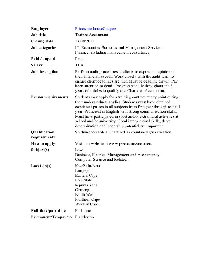 Employer              PricewaterhouseCoopersJob title             Trainee AccountantClosing date          18/08/2011Job ca...