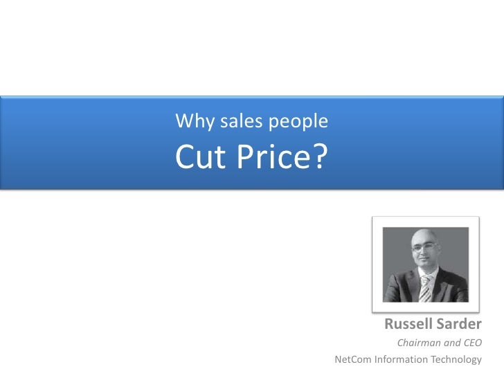 Why sales people Cut Price?<br />Russell Sarder<br />Chairman and CEO<br />NetCom Information Technology<br />