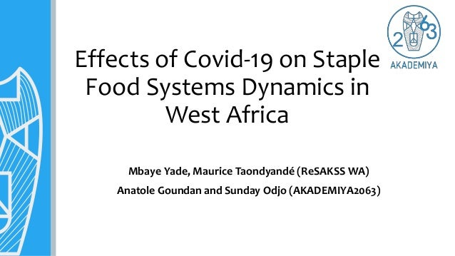 Effects of Covid-19 on Staple Food Systems Dynamics in West Africa Mbaye Yade, Maurice Taondyandé (ReSAKSS WA) Anatole Gou...