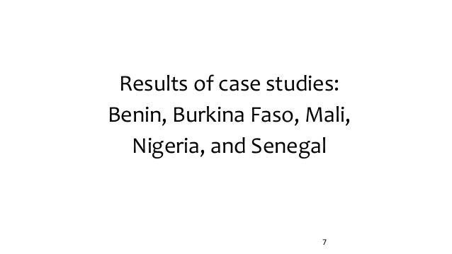 Results of case studies: Benin, Burkina Faso, Mali, Nigeria, and Senegal 7