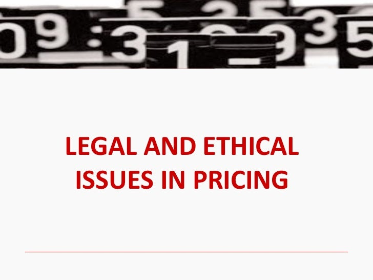 LEGAL AND ETHICAL ISSUES IN PRICING