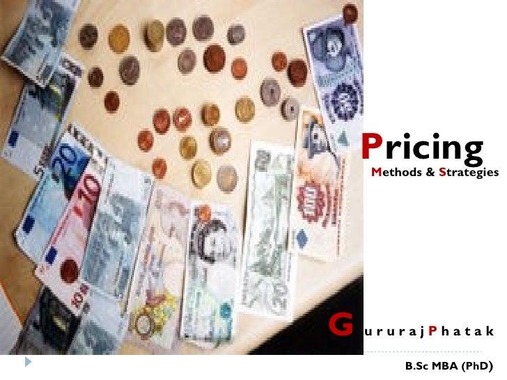 Pricing   Methods & StrategiesG ururajPhatak        B.Sc MBA (PhD)