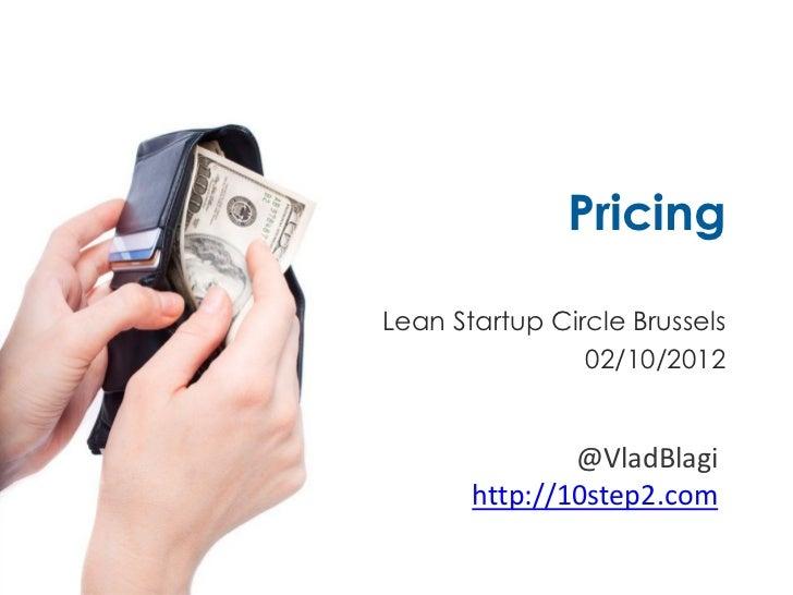 PricingLean Startup Circle Brussels                02/10/2012               @VladBlagi       http://10step2.com