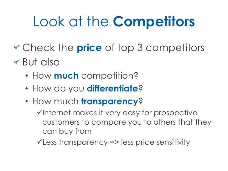 Look at the CompetitorsCheck the price of top 3 competitorsBut also• How much competition?• How do you differentiate?• How...