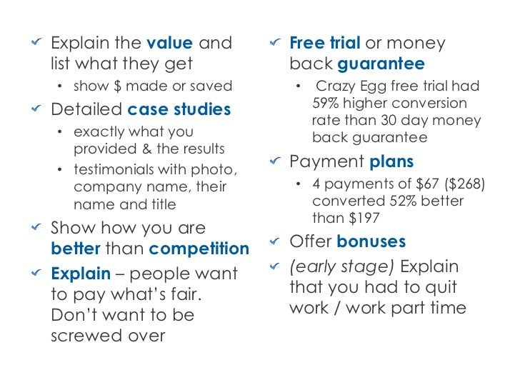Explain the value and        Free trial or moneylist what they get           back guarantee• show $ made or saved       • ...