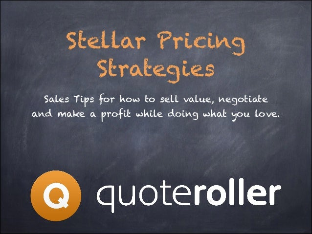 Stellar Pricing Strategies Sales Tips for how to sell value, negotiate and make a profit while doing what you love.