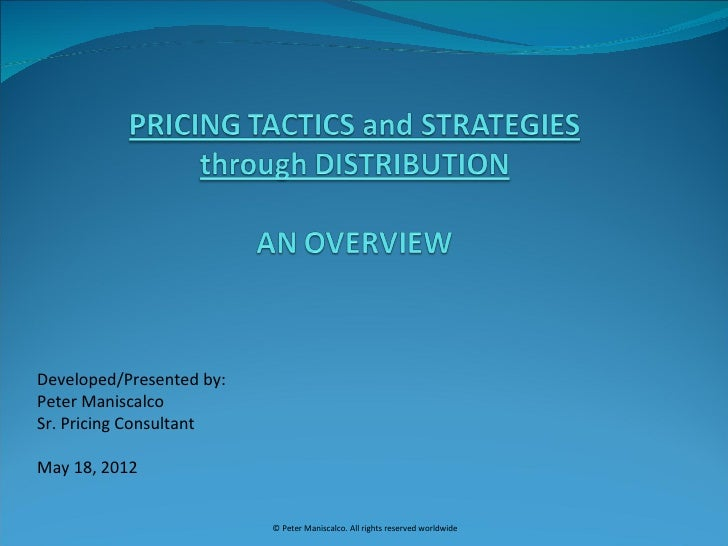 Developed/Presented by:Peter ManiscalcoSr. Pricing ConsultantMay 18, 2012                          © Peter Maniscalco. All...