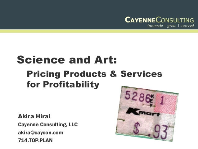CAYENNECONSULTING                               innovate | grow | succeedScience and Art:   Pricing Products & Services   ...