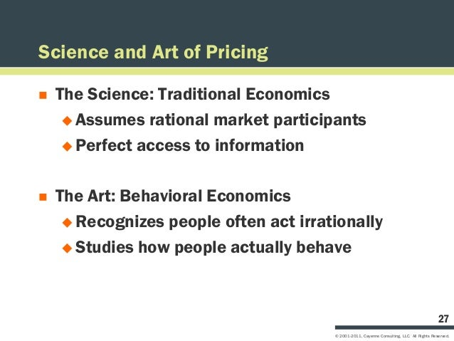 Science and Art of Pricing   The Science: Traditional Economics      Assumes rational market participants      Perfect ...