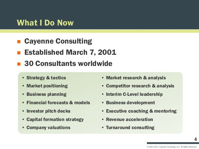 What I Do Now    Cayenne Consulting    Established March 7, 2001    30 Consultants worldwide    • Strategy & tactics   ...